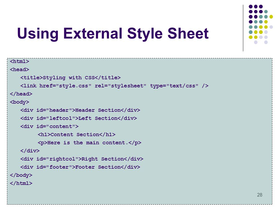 Using External Style Sheet 28 Styling with CSS Header Section Left Section Content Section Here is the main content.