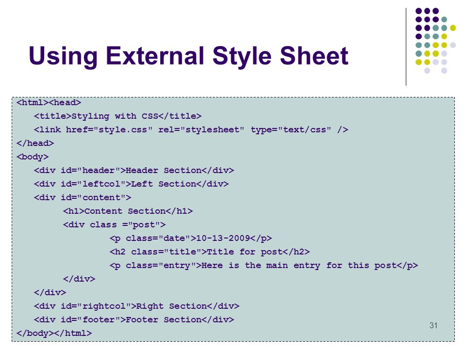 Using External Style Sheet 31 Styling with CSS Header Section Left Section Content Section 10-13-2009 Title for post Here is the main entry for this post Right Section Footer Section