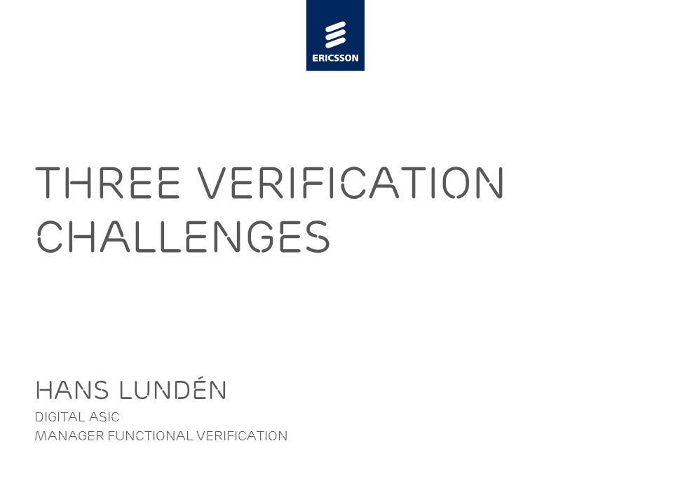 Slide title minimum 48 pt Slide subtitle minimum 30 pt Three Verification Challenges Hans Lundén Digital ASIC Manager Functional Verification