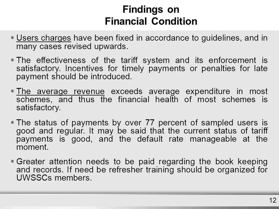 Here comes your footer Page 12 Findings on Financial Condition 12  Users charges have been fixed in accordance to guidelines, and in many cases revis