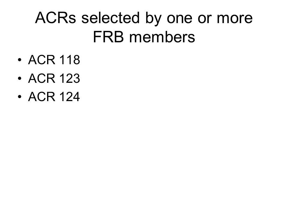 ACRs selected by one or more FRB members ACR 118 ACR 123 ACR 124