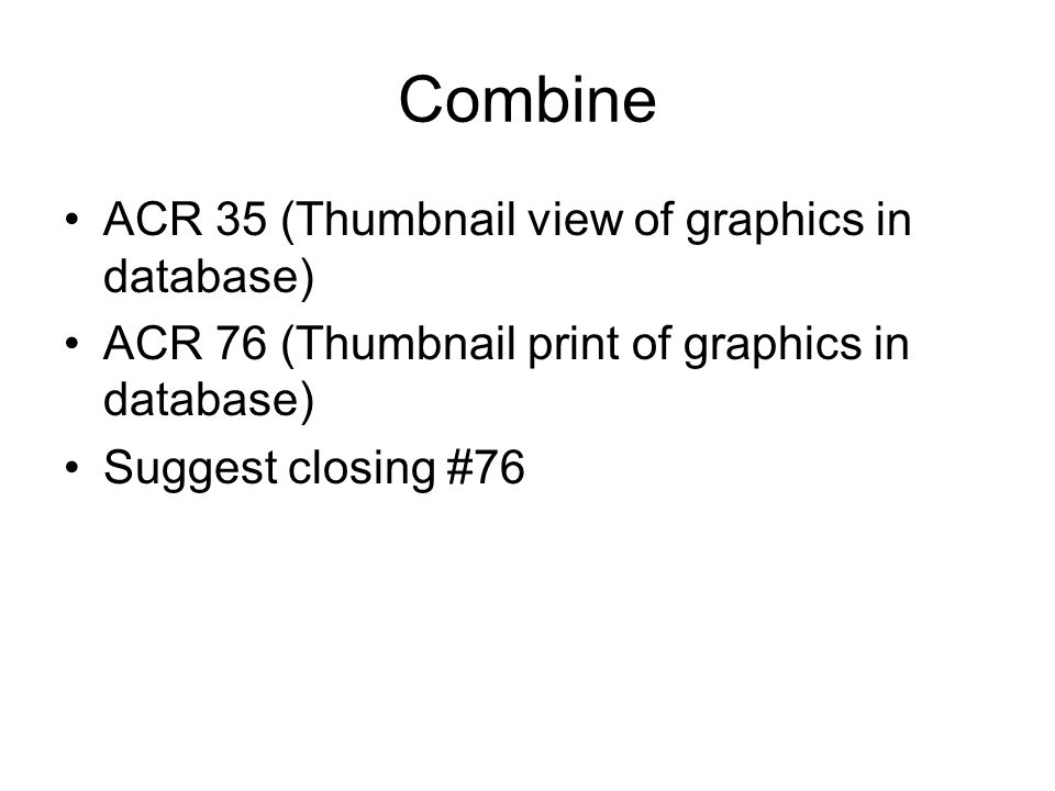 Combine ACR 35 (Thumbnail view of graphics in database) ACR 76 (Thumbnail print of graphics in database) Suggest closing #76