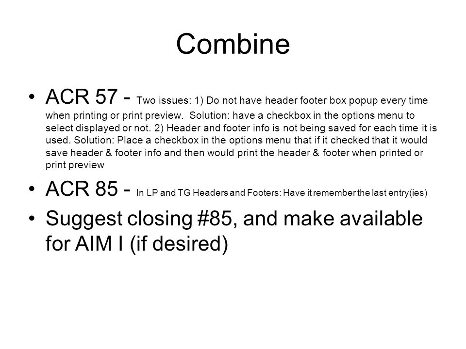 Combine ACR 57 - Two issues: 1) Do not have header footer box popup every time when printing or print preview.