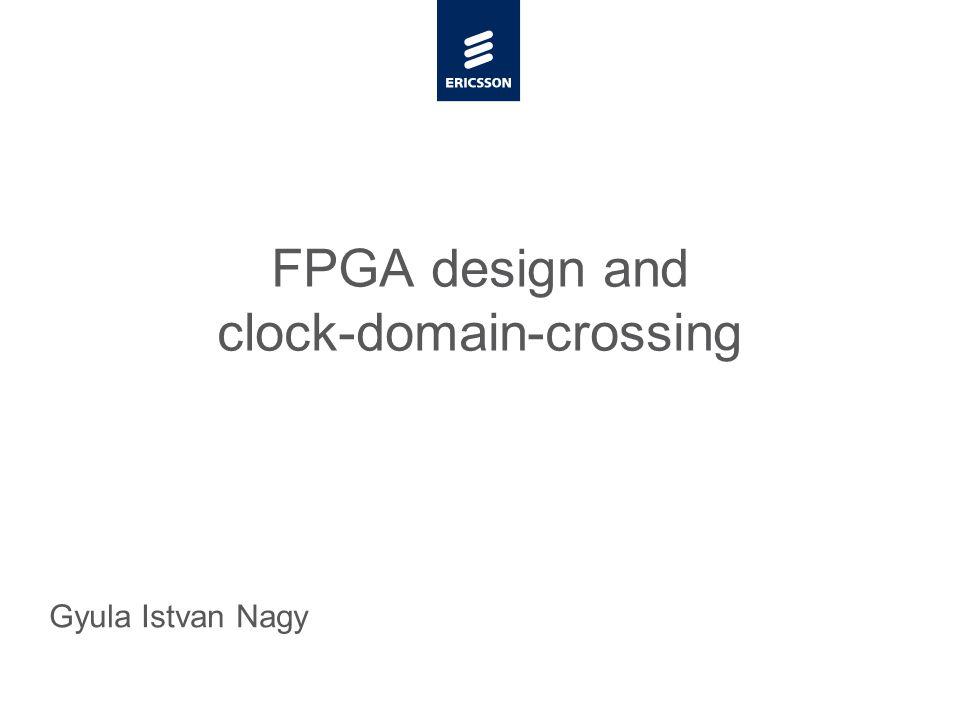 Slide title minimum 48 pt Slide subtitle minimum 30 pt FPGA design and clock-domain-crossing Gyula Istvan Nagy