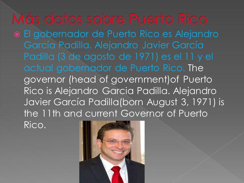  El gobernador de Puerto Rico es Alejandro García Padilla.