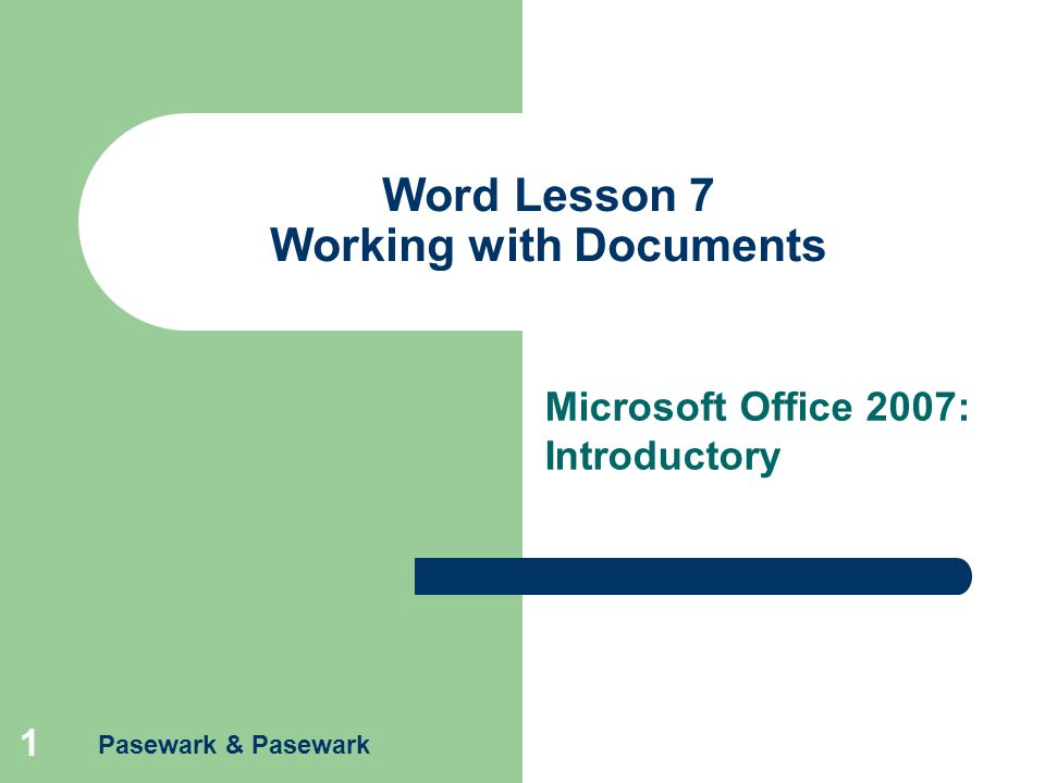 Pasewark & Pasewark 1 Word Lesson 7 Working with Documents Microsoft Office 2007: Introductory