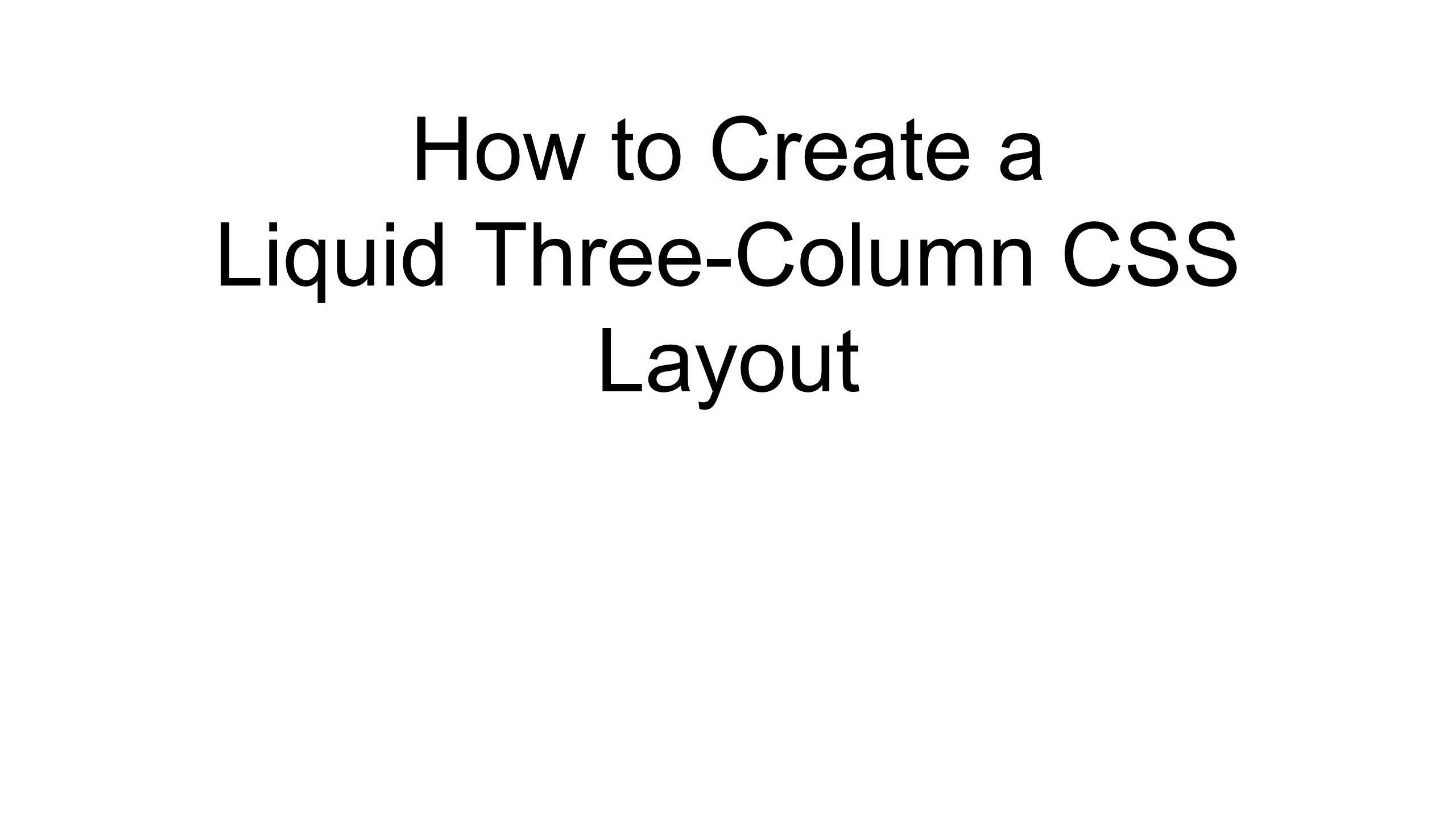 How to Create a Liquid Three-Column CSS Layout