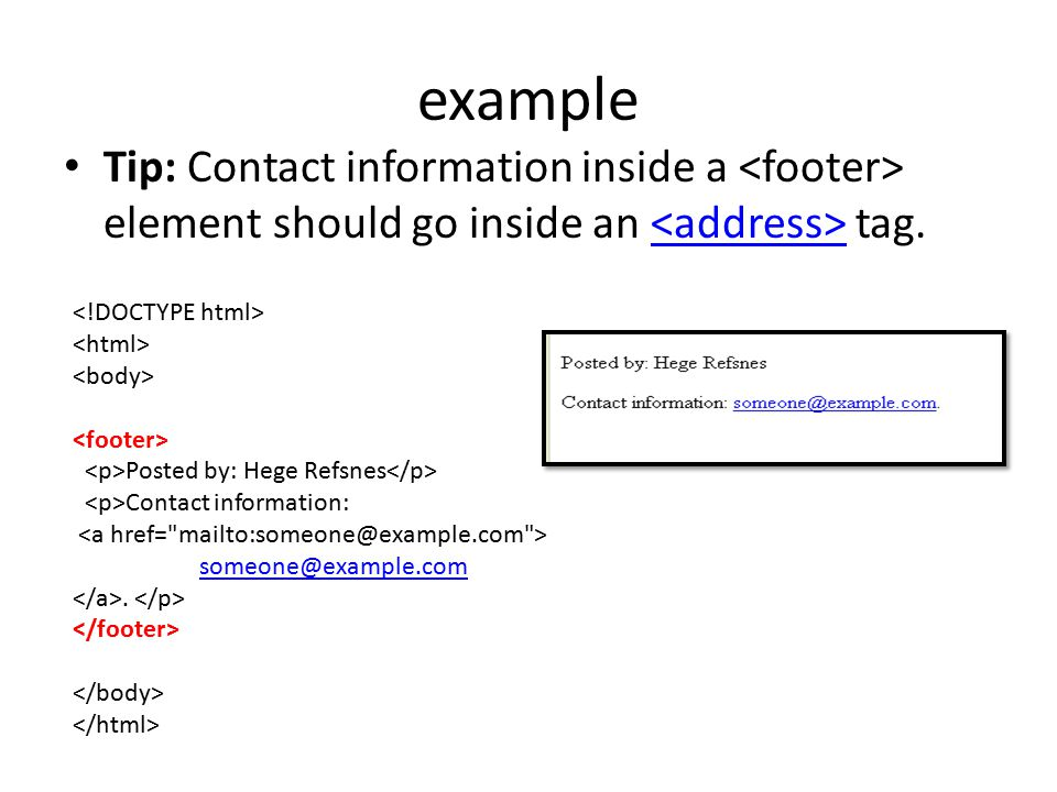 example Tip: Contact information inside a element should go inside an tag. Posted by: Hege Refsnes Contact information: someone@example.com.