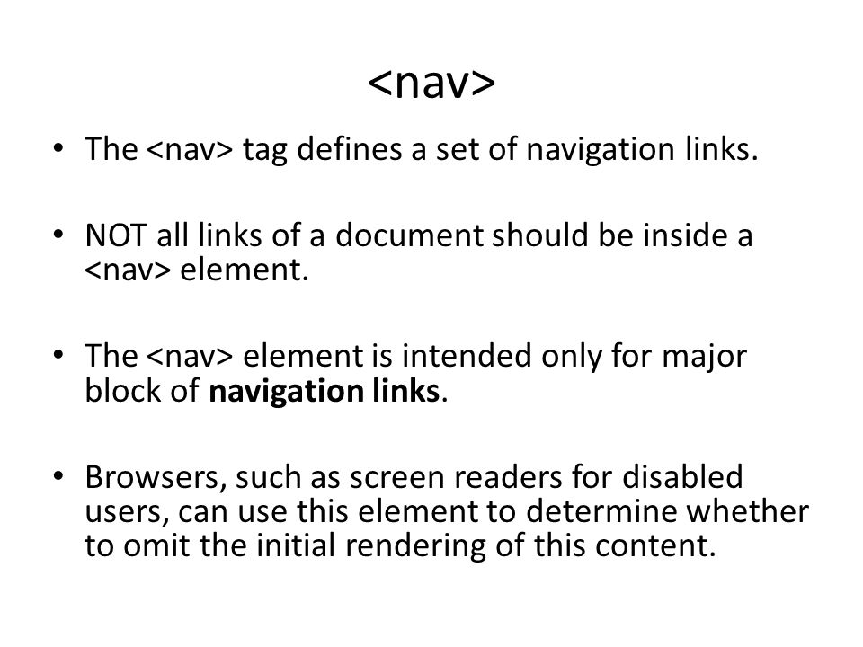 The tag defines a set of navigation links. NOT all links of a document should be inside a element.