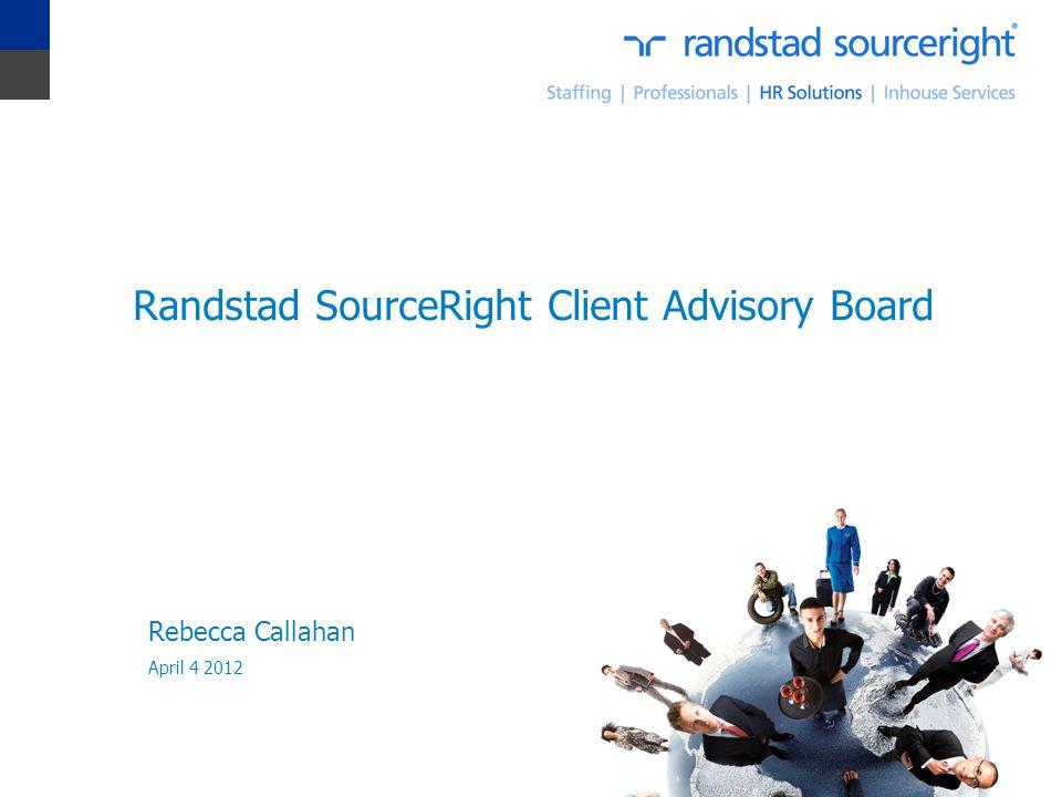 Randstad SourceRight Client Advisory Board Rebecca Callahan April 4 2012