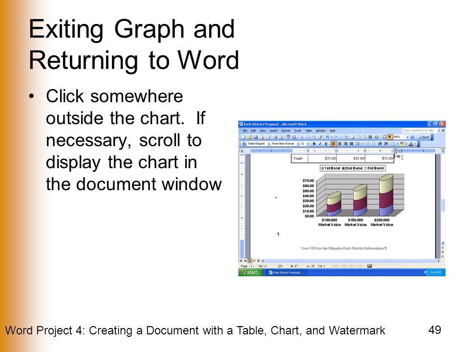 Word Project 4: Creating a Document with a Table, Chart, and Watermark 49 Exiting Graph and Returning to Word Click somewhere outside the chart.