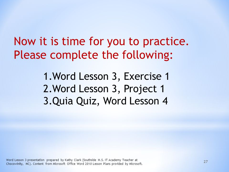 27 Word Lesson 3 presentation prepared by Kathy Clark (Southside H.S. IT Academy Teacher at Chocowinity, NC). Content from Microsoft Office Word 2010