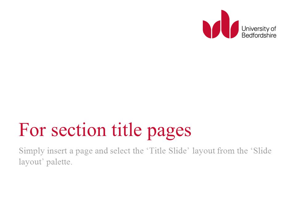 For section title pages Simply insert a page and select the 'Title Slide' layout from the 'Slide layout' palette.