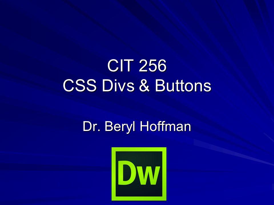 CIT 256 CSS Divs & Buttons Dr. Beryl Hoffman
