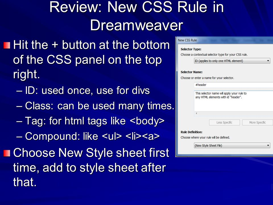 Review: New CSS Rule in Dreamweaver Hit the + button at the bottom of the CSS panel on the top right.