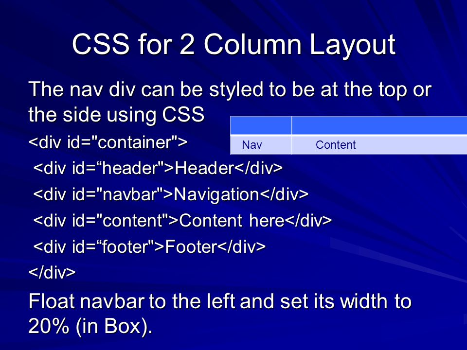 CSS Float property Makes a div element float to the left or right of its container.