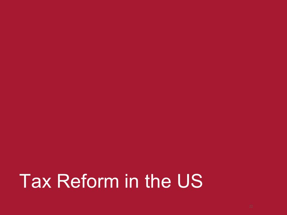 Tax Reform in the US 22