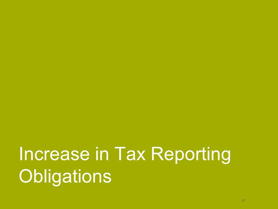 Increase in Tax Reporting Obligations 25