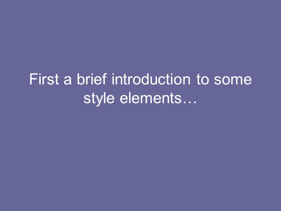 First a brief introduction to some style elements…