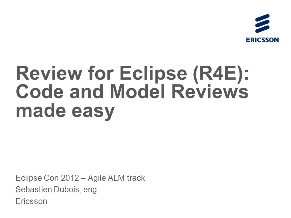 Slide title 70 pt CAPITALS Slide subtitle minimum 30 pt Review for Eclipse (R4E): Code and Model Reviews made easy Eclipse Con 2012 – Agile ALM track Sebastien Dubois, eng.
