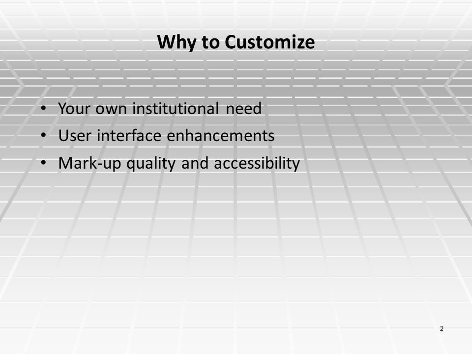 2 Why to Customize Your own institutional need User interface enhancements Mark-up quality and accessibility