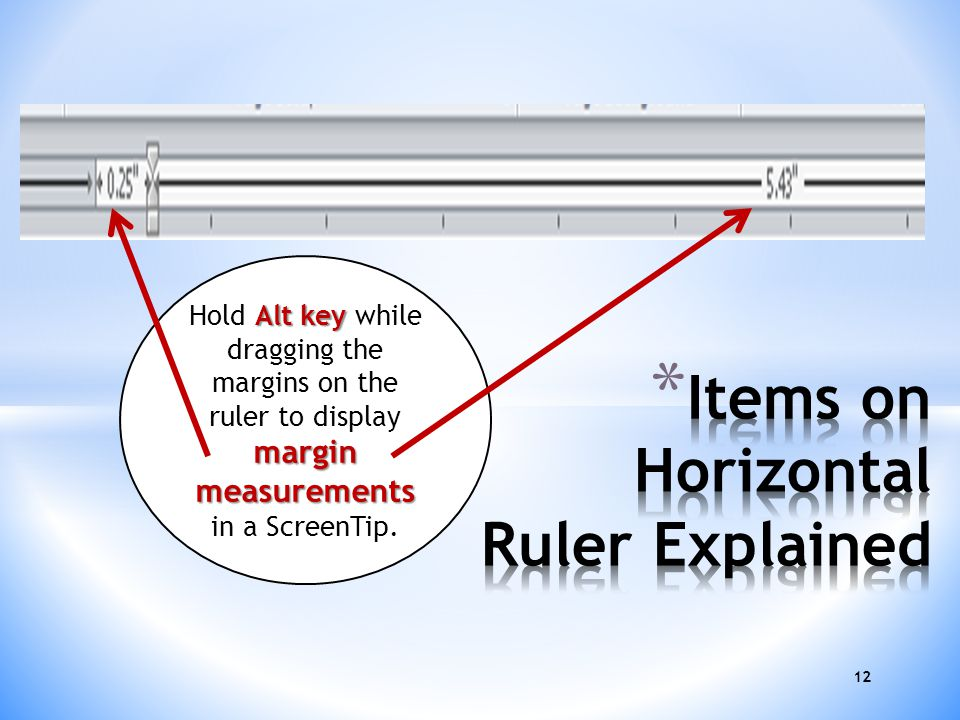 12 Alt key margin measurements Hold Alt key while dragging the margins on the ruler to display margin measurements in a ScreenTip.