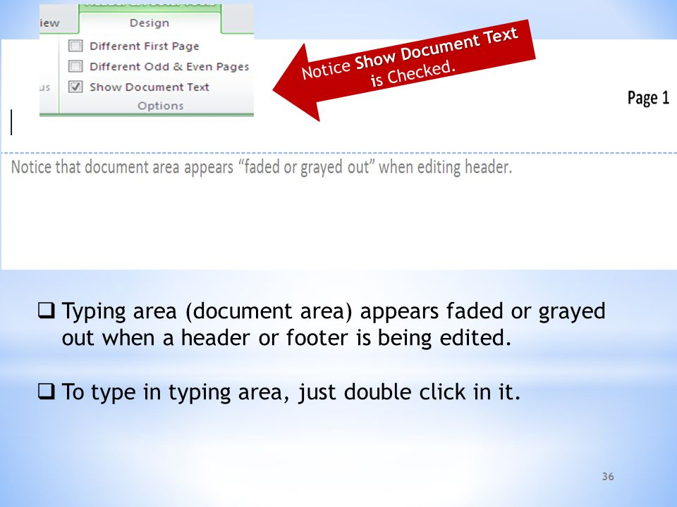 36  Typing area (document area) appears faded or grayed out when a header or footer is being edited.