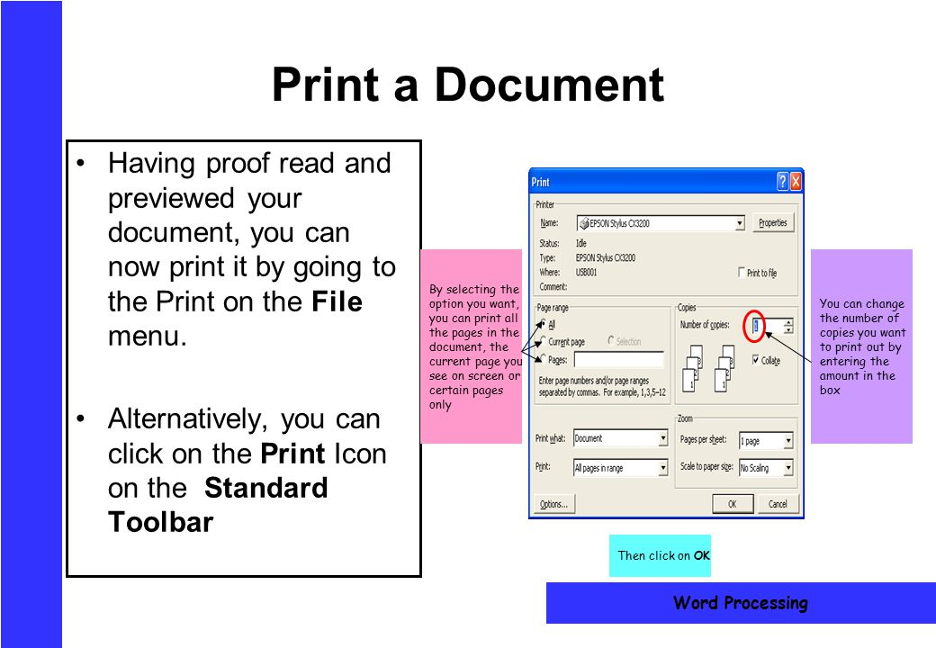 16 Print a Document Having proof read and previewed your document, you can now print it by going to the Print on the File menu. Alternatively, you can