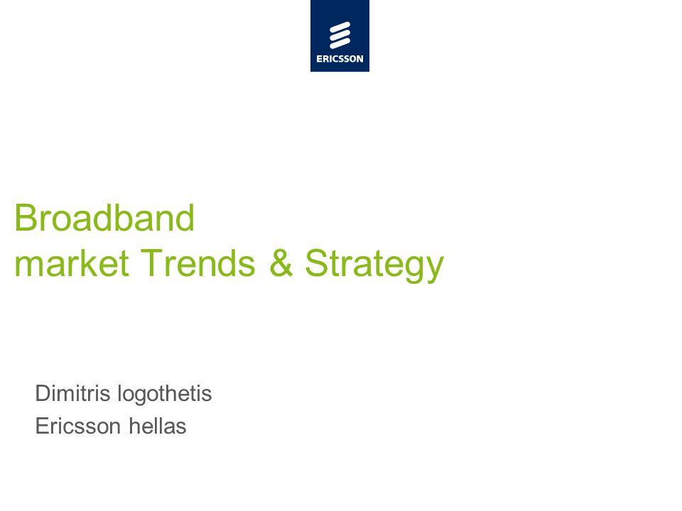 Slide title minimum 48 pt Slide subtitle minimum 30 pt Broadband market Trends & Strategy Dimitris logothetis Ericsson hellas