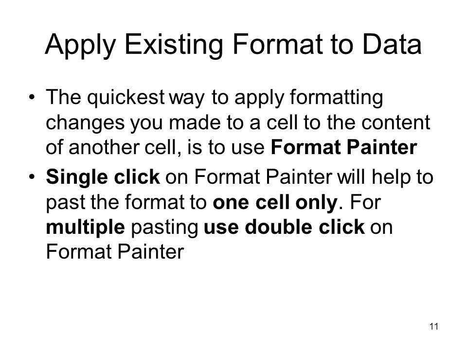 10 Apply Existing Format to Data You can develop your own formats and store them, and recall as needed You can find predefined formats available to you in the Style dialog box.