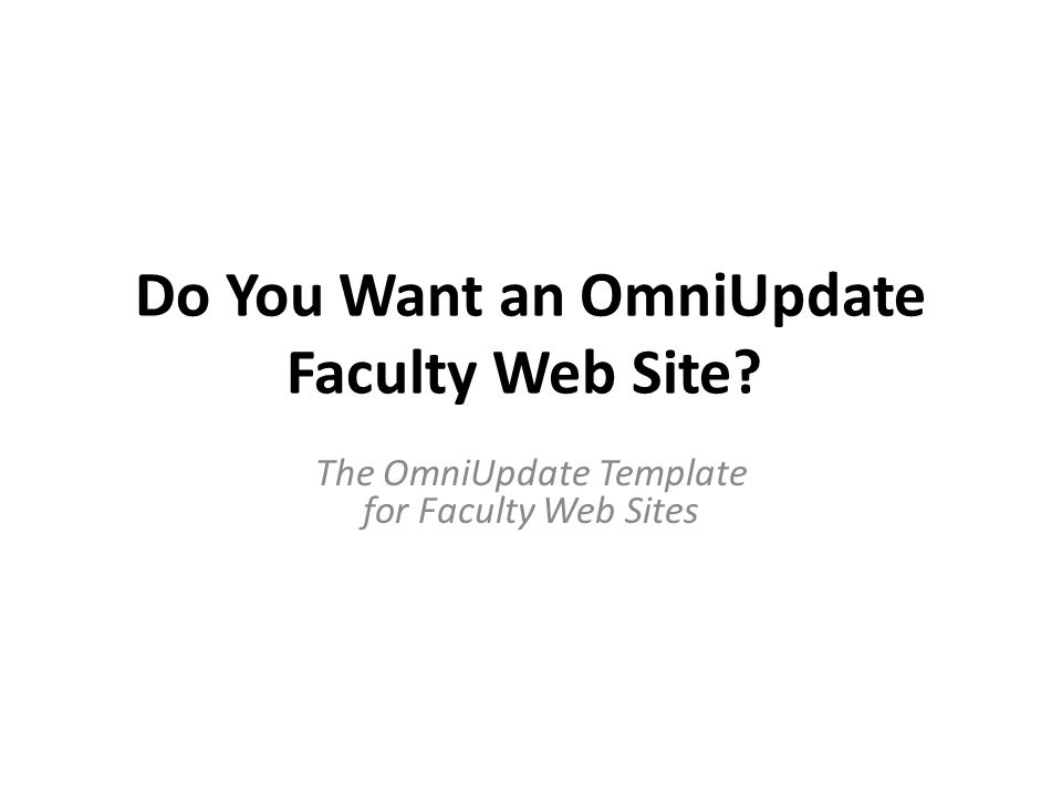 Do You Want an OmniUpdate Faculty Web Site The OmniUpdate Template for Faculty Web Sites