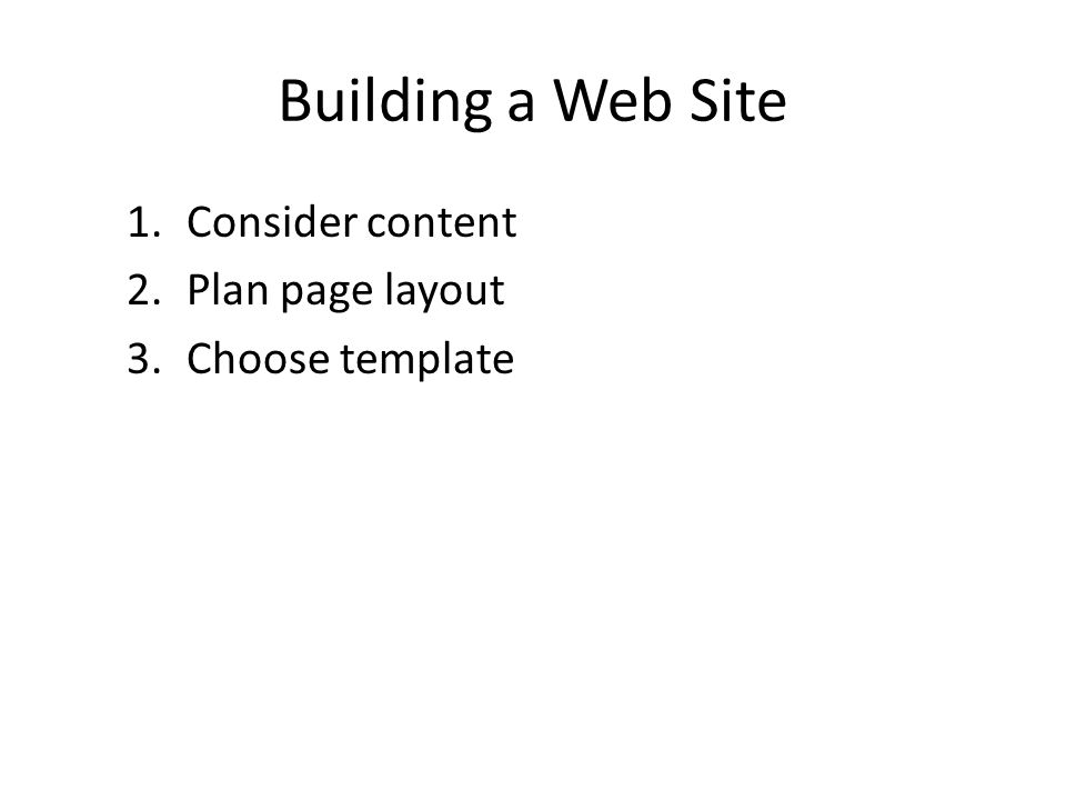Building a Web Site 1.Consider content 2.Plan page layout 3.Choose template