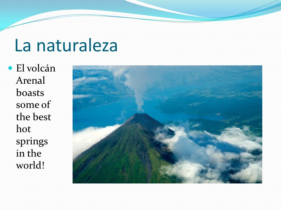 La naturaleza El volcán Arenal boasts some of the best hot springs in the world!
