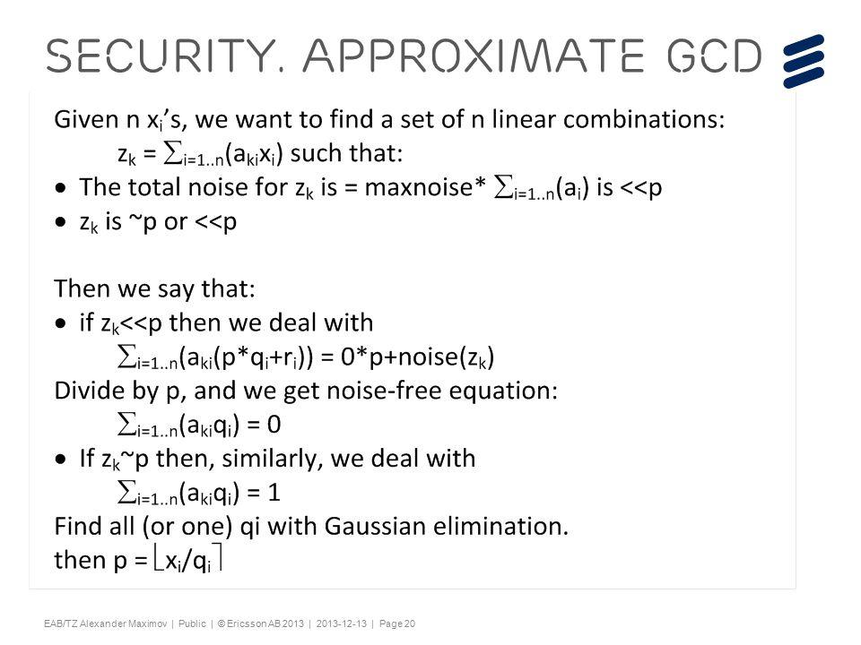 "Slide title 44 pt Text and bullet level 1 minimum 24 pt Bullets level 2-5 minimum 20 pt Characters for Embedded font: ! #$%& ()*+,-./0123456789:; ?@ABCDEFGHIJKLMNOPQRSTUV WXYZ[\]^_`abcdefghijklmnopqrstuvwxyz{|}~¡ ¢£¤¥¦§¨©ª«¬®¯°±²³´¶·¸¹º»¼½ÀÁÂÃÄÅÆÇÈËÌÍÎÏÐÑÒÓ ÔÕÖ×ØÙÚÛÜÝÞßàáâãäåæçèéêëìíîïðñòóôõö÷ øùúûüýþÿĀāĂăąĆćĊċČĎďĐđĒĖėĘęĚěĞğĠġĢģĪī ĮįİıĶķĹĺĻļĽľŁłŃńŅņŇňŌŐőŒœŔŕŖŗŘřŚśŞşŠšŢţ ŤťŪūŮůŰűŲųŴŵŶŷŸŹźŻżŽžƒȘșˆˇ˘˙˚˛˜˝ẀẁẃẄẅỲ ỳ–— ''' ""†‡…‰‹›⁄€™ĀĀĂĂĄĄĆĆĊĊČČĎĎĐĐĒĒĖĖĘĘĚĚĞĞ ĠĠĢĢĪĪĮĮİĶĶĹĹĻĻĽĽŃŃŅŅŇŇŌŌŐŐŔŔŖŖŘŘŚŚŞŞŢŢŤ ŤŪŪŮŮŰŰŲŲŴŴŶŶŹŹŻŻȘș−≤≥fifl ΆΈΉΊΌΎΏΐΑΒΓΕΖΗΘΙΚΛΜΝΞΟΠΡΣΤΥΦΧΨΪΫΆΈΉΊΰ αβγδεζηθικλνξορςΣΤΥΦΧΨΩΪΫΌΎΏ ЁЂЃЄЅІЇЈЉЊЋЌЎЏАБВГДЕЖЗИЙКЛМНОПРСТУФХ ЦЧШЩЪЫЬЭЮЯАБВГДЕЖЗИЙКЛМНОПРСТУФХЦ ЧШЩЪЫЬЭЮЯЁЂЃЄЅІЇЈЉЊЋЌЎЏѢѢѲѲѴѴҐҐә ǽ Ẁ ẁẂẃẄẅỲỳ№ Do not add objects or text in the footer area EAB/TZ Alexander Maximov | Public | © Ericsson AB 2013 | 2013-12-13 | Page 20 Security."