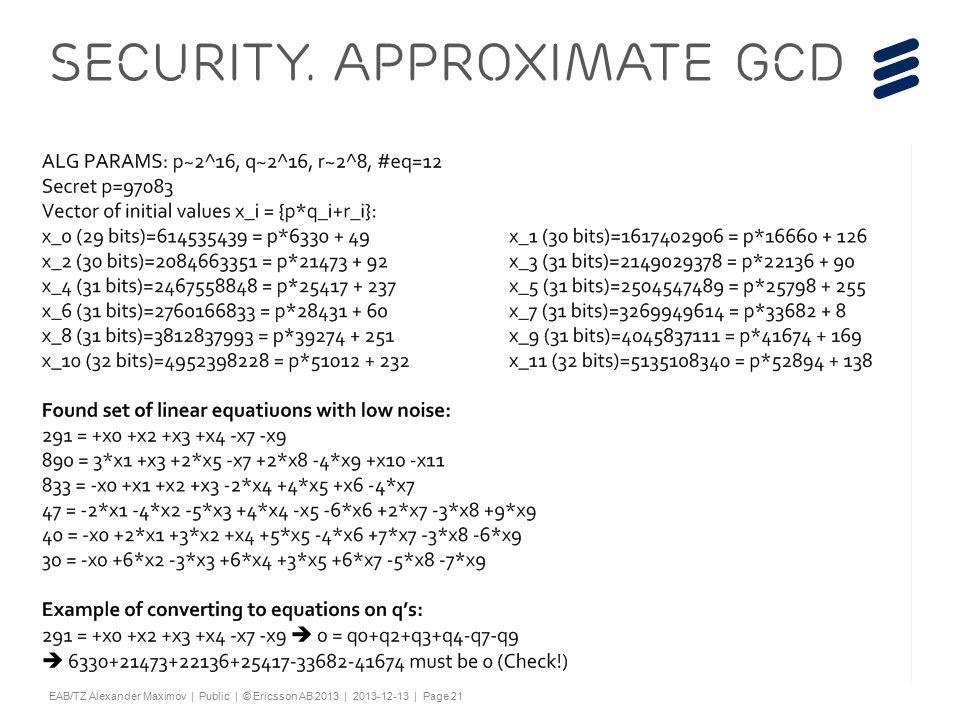 "Slide title 44 pt Text and bullet level 1 minimum 24 pt Bullets level 2-5 minimum 20 pt Characters for Embedded font: ! #$%& ()*+,-./0123456789:; ?@ABCDEFGHIJKLMNOPQRSTUV WXYZ[\]^_`abcdefghijklmnopqrstuvwxyz{|}~¡ ¢£¤¥¦§¨©ª«¬®¯°±²³´¶·¸¹º»¼½ÀÁÂÃÄÅÆÇÈËÌÍÎÏÐÑÒÓ ÔÕÖ×ØÙÚÛÜÝÞßàáâãäåæçèéêëìíîïðñòóôõö÷ øùúûüýþÿĀāĂăąĆćĊċČĎďĐđĒĖėĘęĚěĞğĠġĢģĪī ĮįİıĶķĹĺĻļĽľŁłŃńŅņŇňŌŐőŒœŔŕŖŗŘřŚśŞşŠšŢţ ŤťŪūŮůŰűŲųŴŵŶŷŸŹźŻżŽžƒȘșˆˇ˘˙˚˛˜˝ẀẁẃẄẅỲ ỳ–— ''' ""†‡…‰‹›⁄€™ĀĀĂĂĄĄĆĆĊĊČČĎĎĐĐĒĒĖĖĘĘĚĚĞĞ ĠĠĢĢĪĪĮĮİĶĶĹĹĻĻĽĽŃŃŅŅŇŇŌŌŐŐŔŔŖŖŘŘŚŚŞŞŢŢŤ ŤŪŪŮŮŰŰŲŲŴŴŶŶŹŹŻŻȘș−≤≥fifl ΆΈΉΊΌΎΏΐΑΒΓΕΖΗΘΙΚΛΜΝΞΟΠΡΣΤΥΦΧΨΪΫΆΈΉΊΰ αβγδεζηθικλνξορςΣΤΥΦΧΨΩΪΫΌΎΏ ЁЂЃЄЅІЇЈЉЊЋЌЎЏАБВГДЕЖЗИЙКЛМНОПРСТУФХ ЦЧШЩЪЫЬЭЮЯАБВГДЕЖЗИЙКЛМНОПРСТУФХЦ ЧШЩЪЫЬЭЮЯЁЂЃЄЅІЇЈЉЊЋЌЎЏѢѢѲѲѴѴҐҐә ǽ Ẁ ẁẂẃẄẅỲỳ№ Do not add objects or text in the footer area EAB/TZ Alexander Maximov | Public | © Ericsson AB 2013 | 2013-12-13 | Page 21 Security."