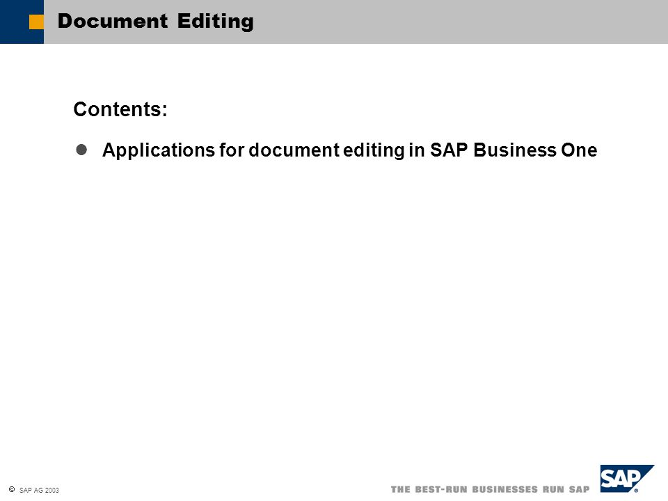  SAP AG 2003 Explain the structure and layout of a document Create and change documents Create user reports At the conclusion of this topic, you will be able to: Document Editing: Unit Objectives