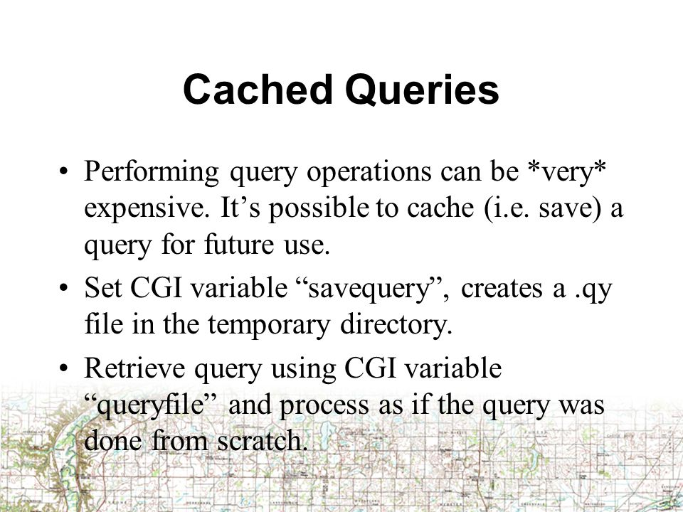 Cached Queries Performing query operations can be *very* expensive.