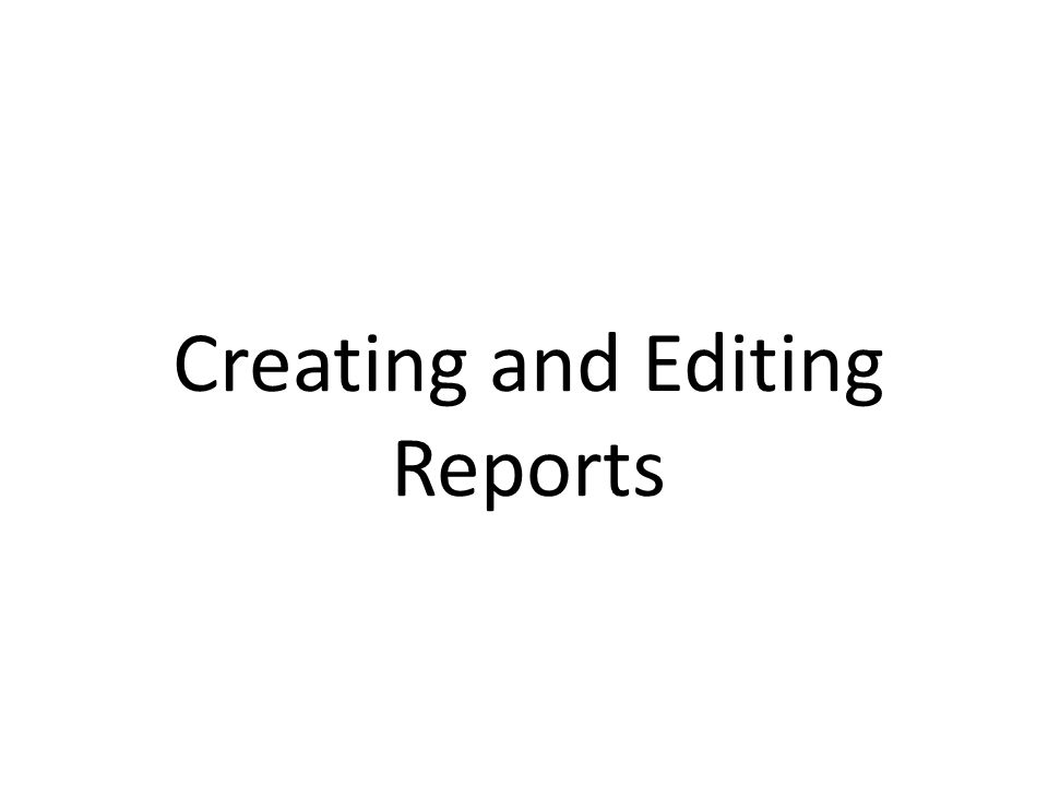 Creating and Editing Reports