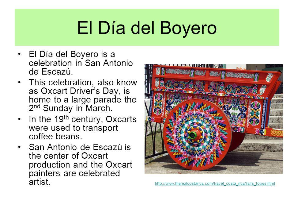 El Día del Boyero El Día del Boyero is a celebration in San Antonio de Escazú.