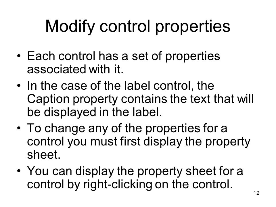 12 Modify control properties Each control has a set of properties associated with it.