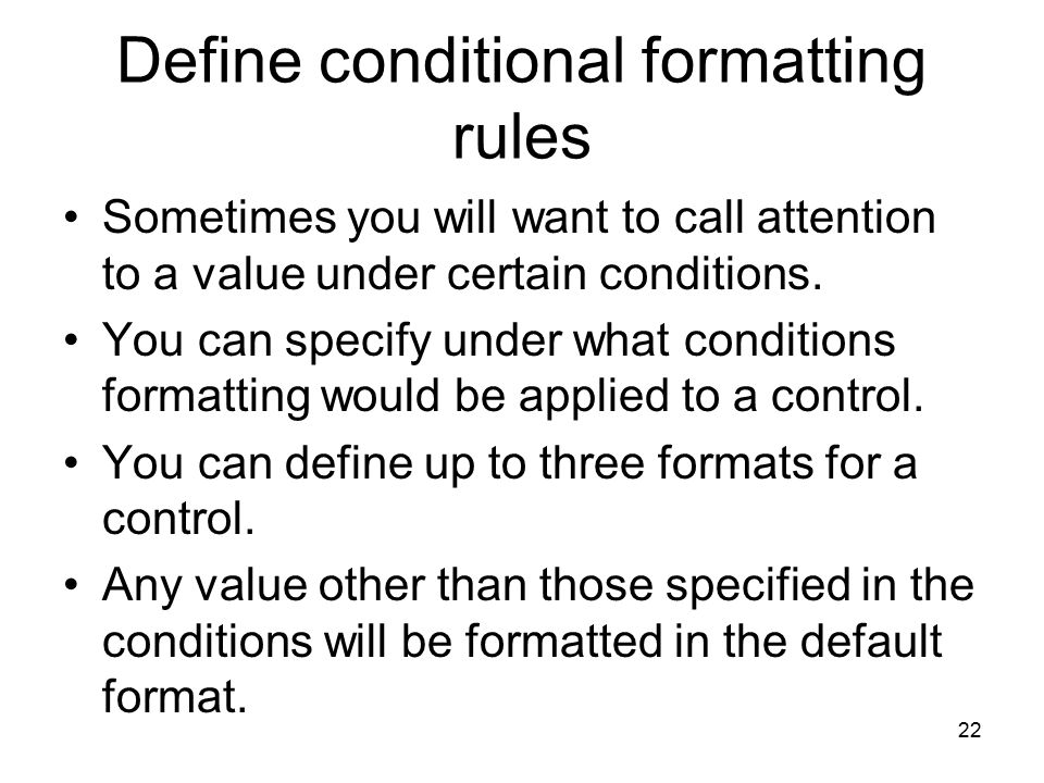 22 Define conditional formatting rules Sometimes you will want to call attention to a value under certain conditions.
