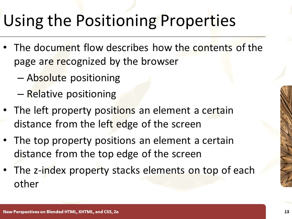 XP Using the Positioning Properties The document flow describes how the contents of the page are recognized by the browser – Absolute positioning – Re