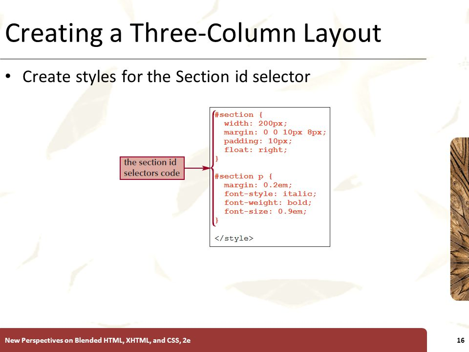 XP Creating a Three-Column Layout Create styles for the Section id selector New Perspectives on Blended HTML, XHTML, and CSS, 2e16