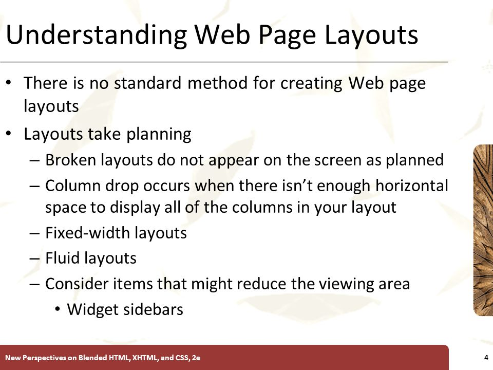 XP Understanding Web Page Layouts There is no standard method for creating Web page layouts Layouts take planning – Broken layouts do not appear on th