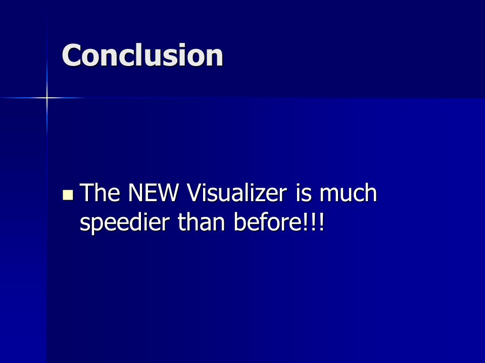 Conclusion The NEW Visualizer is much speedier than before!!.