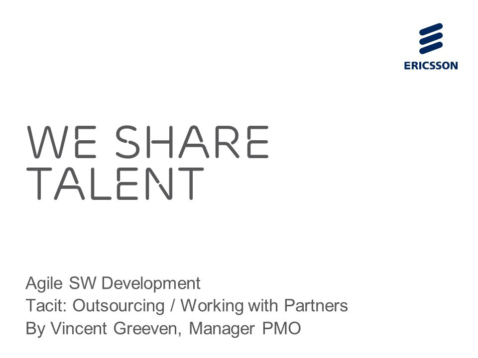 Slide title 70 pt CAPITALS Slide subtitle minimum 30 pt We Share Talent Agile SW Development Tacit: Outsourcing / Working with Partners By Vincent Greeven, Manager PMO