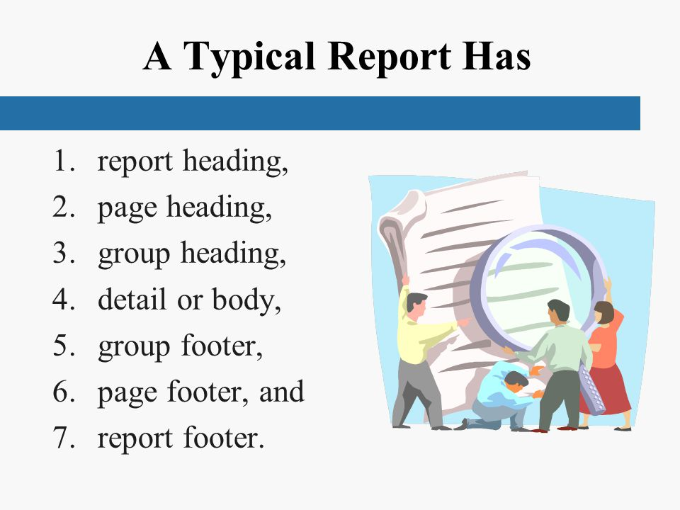 A Typical Report Has 1.report heading, 2.page heading, 3.group heading, 4.detail or body, 5.group footer, 6.page footer, and 7.report footer.