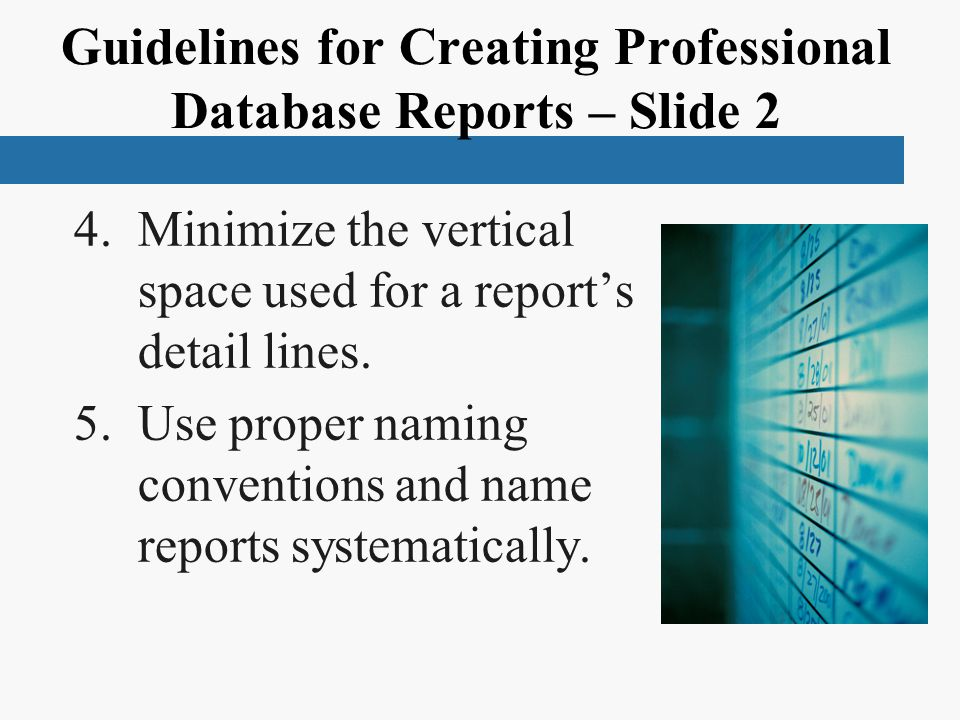 Guidelines for Creating Professional Database Reports – Slide 2 4.Minimize the vertical space used for a report's detail lines.