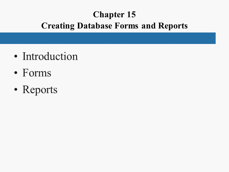 Chapter 15 Creating Database Forms and Reports Introduction Forms Reports