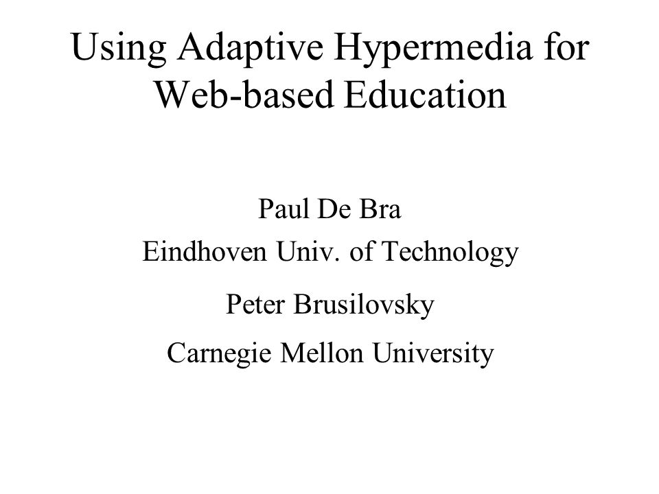 Using Adaptive Hypermedia for Web-based Education Paul De Bra Eindhoven Univ.